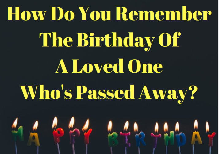 howdoyourememberthebirthdayofalovedonewhospassedaway