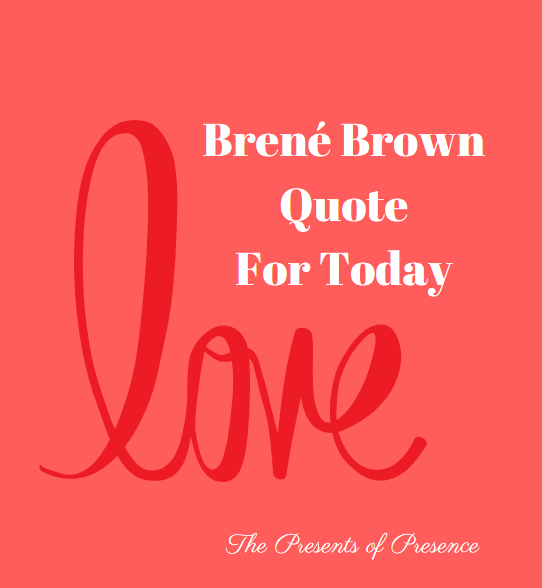 brenebrownquotefortodaylove