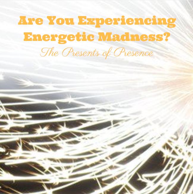 areyouexperiencingenergeticmadness